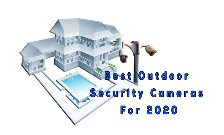 Best Outdoor Security Cameras For 2020